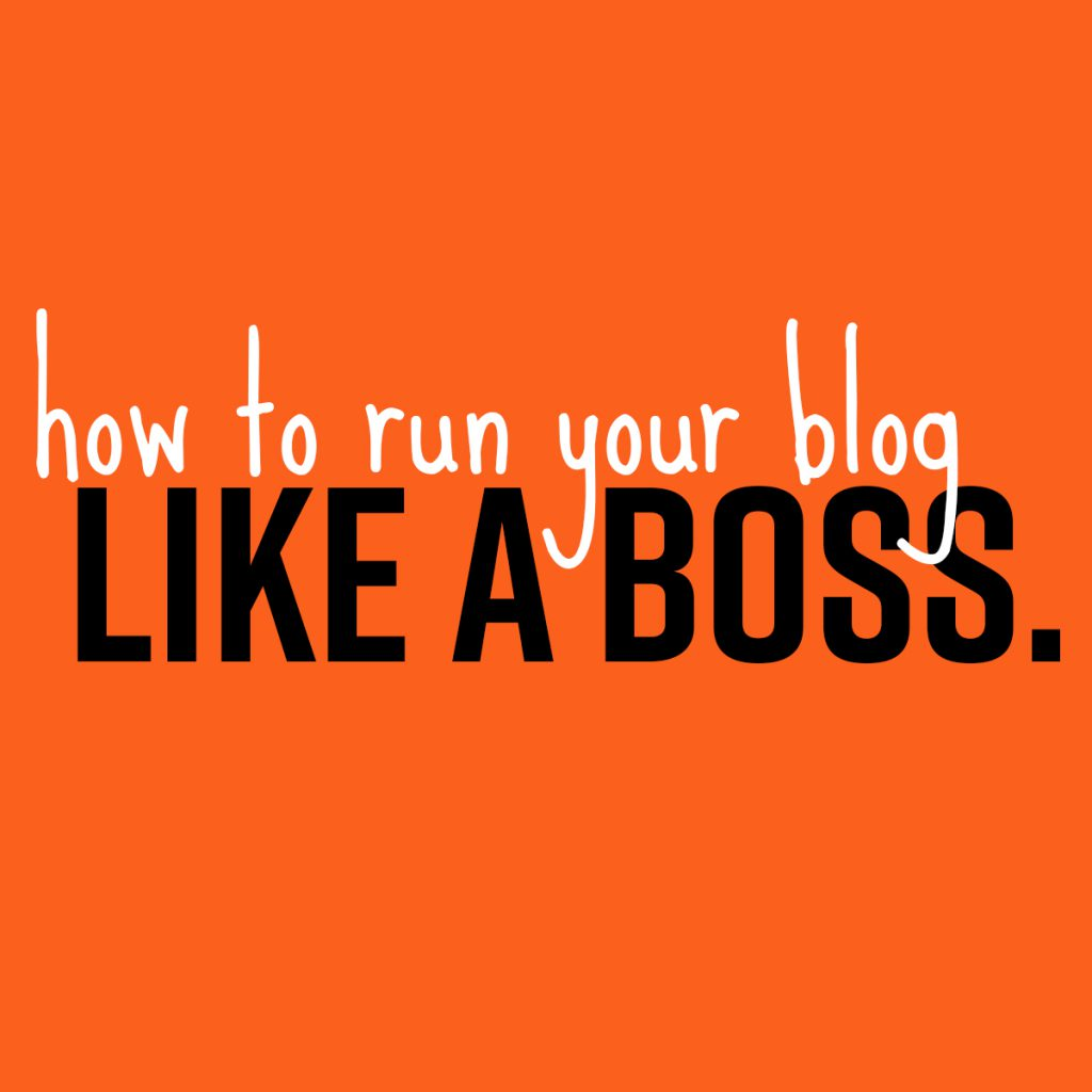 How to Run Your Blog like A Boss